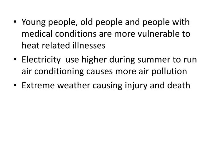 Young people, old people and people with medical conditions are more vulnerable to heat related illnesses
