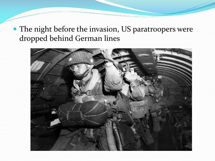 The night before the invasion, US paratroopers were dropped behind German lines