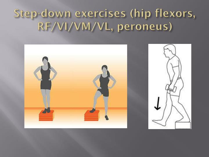 Step-down exercises (hip flexors, RF/VI/VM/VL,