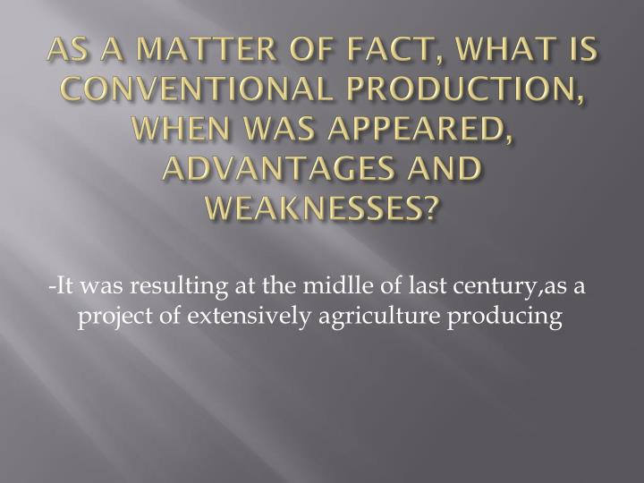 AS A MATTER OF FACT, WHAT IS CONVENTIONAL PRODUCTION, WHEN WAS APPEARED, ADVANTAGES AND WEAKNESSES