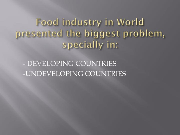 Food industry in world presented the biggest problem specially in