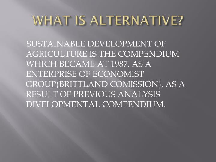 WHAT IS ALTERNATIVE