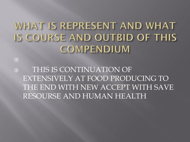 WHAT IS REPRESENT AND WHAT IS COURSE AND OUTBID OF THIS COMPENDIUM