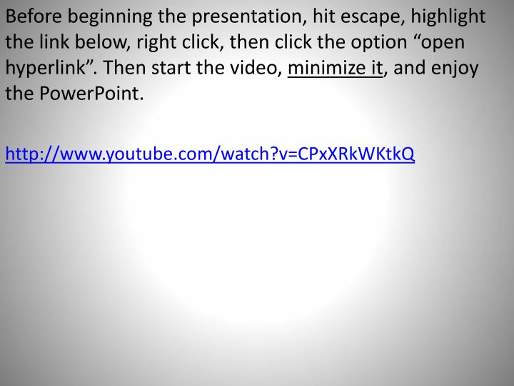 Before beginning the presentation, hit escape, highlight the link below, right click, then click the...