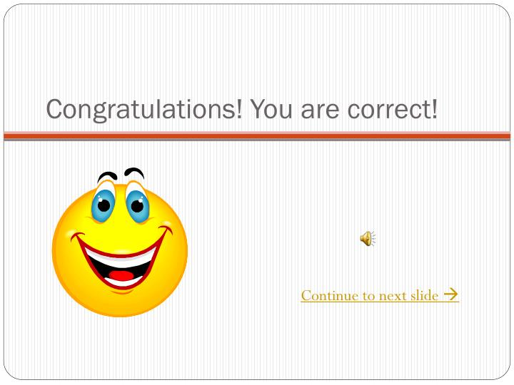 Congratulations! You are correct!