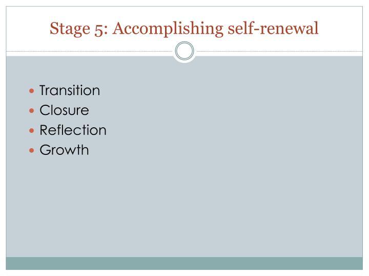 Stage 5: Accomplishing self-renewal