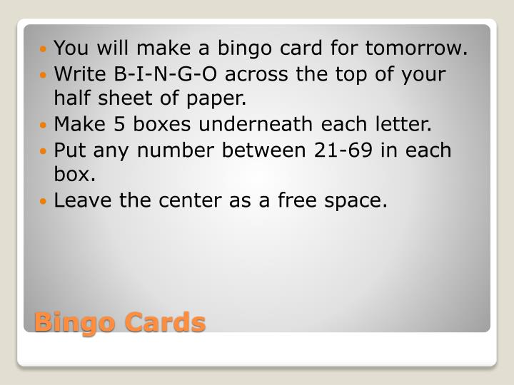 You will make a bingo card for tomorrow.