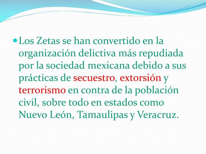 Los Zetas se han convertido en la organización delictiva más repudiada por la sociedad mexicana debido a sus prácticas de