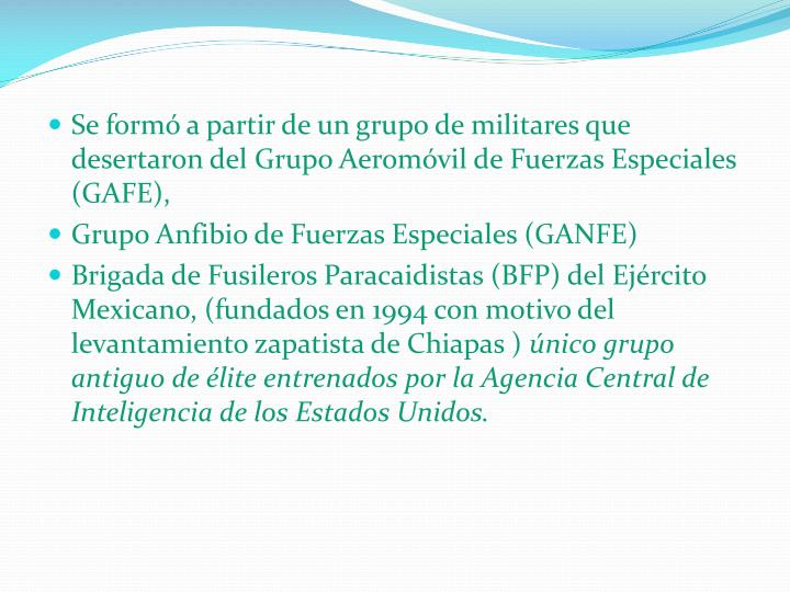 Se formó a partir de un grupo de militares que desertaron del Grupo Aeromóvil de Fuerzas Especiales (GAFE),