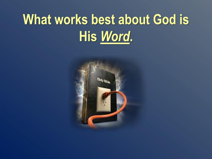 What works best about God is His