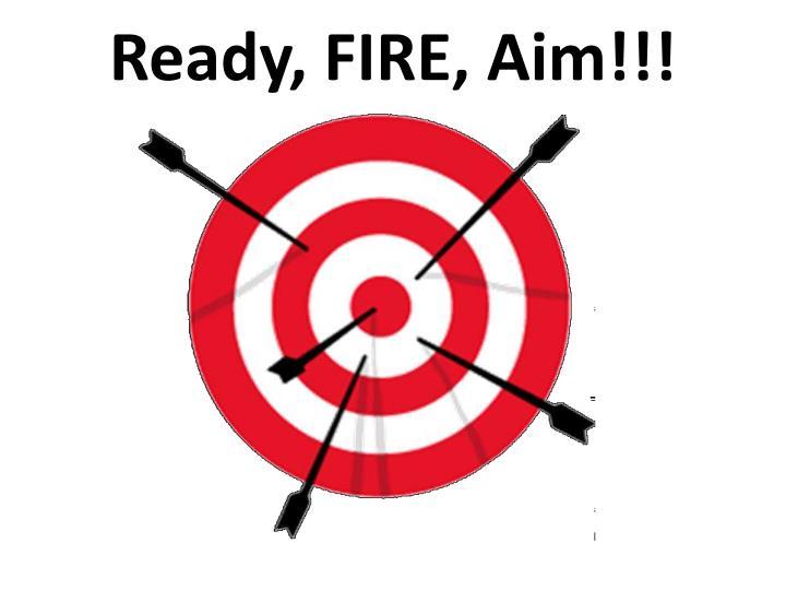 Ready, FIRE, Aim!!!