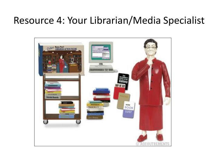 Resource 4: Your Librarian/Media Specialist