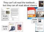 they can t all read the textbook but they can all read about slavery