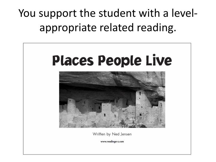 You support the student with a level-appropriate related reading.
