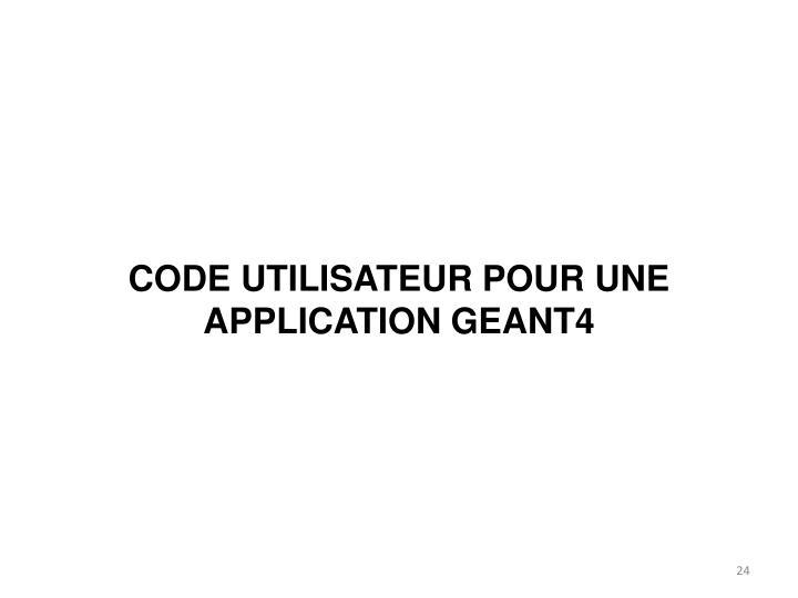 Code utilisateur pour une application geant4
