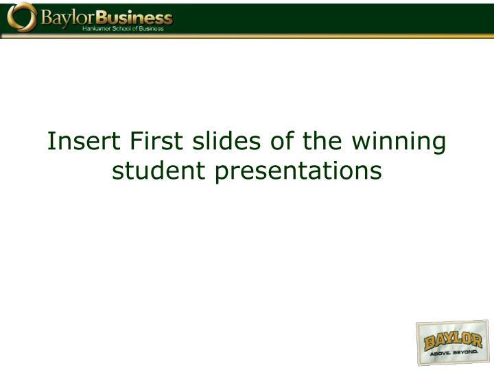 Insert First slides of the winning student presentations