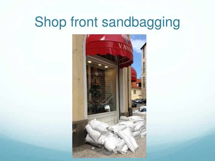 Shop front sandbagging