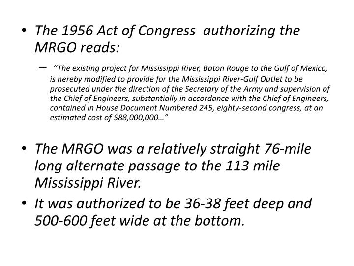 The 1956 Act of Congress  authorizing the MRGO reads: