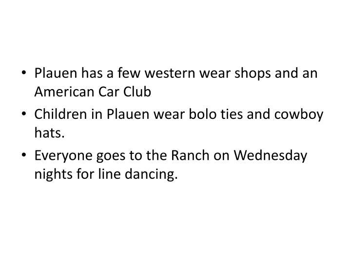 Plauen has a few western wear shops and an American Car Club
