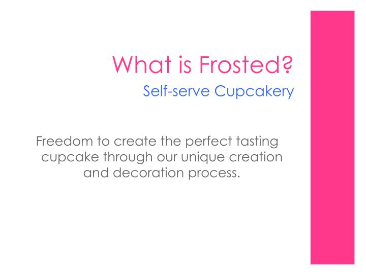 Freedom to create the perfect tasting cupcake through our unique creation and decoration process.