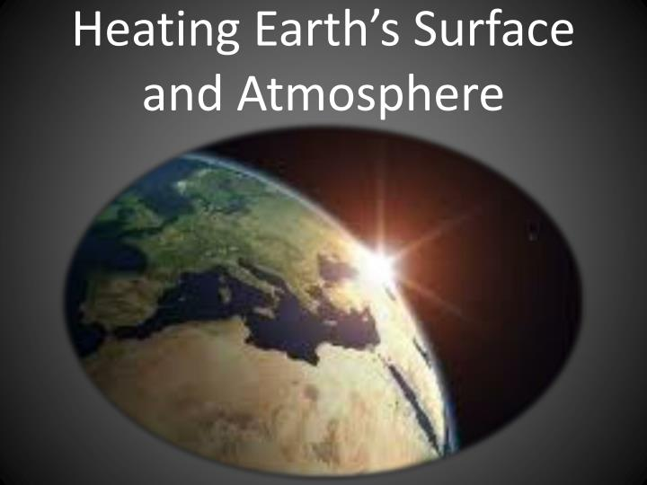 Heating Earth's Surface and Atmosphere