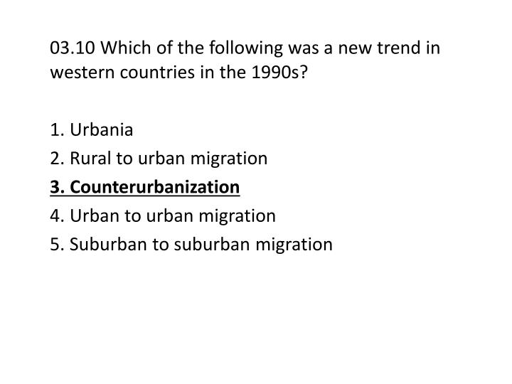 03.10 Which of the following was a new trend in western countries in the 1990s?