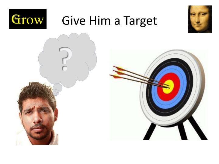 Give Him a Target