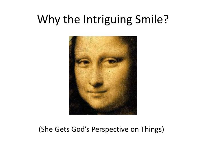 Why the Intriguing Smile?
