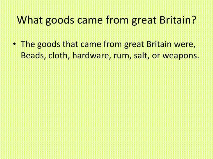 What goods came from great