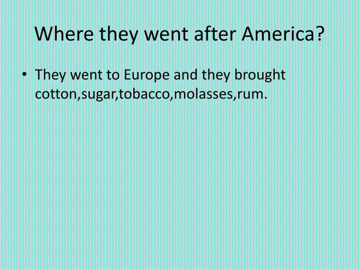 Where they went after America?