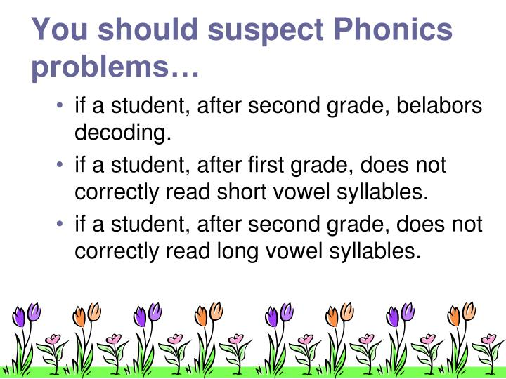 You should suspect Phonics problems…