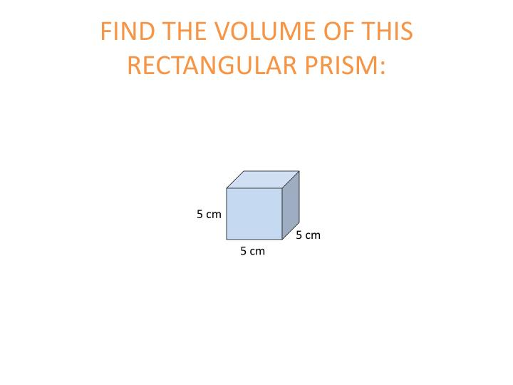 FIND THE VOLUME OF THIS RECTANGULAR PRISM: