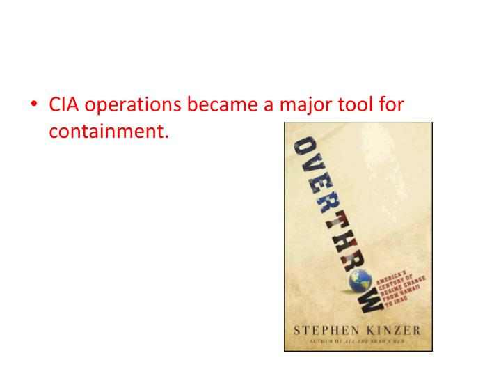 CIA operations became a major tool for containment.