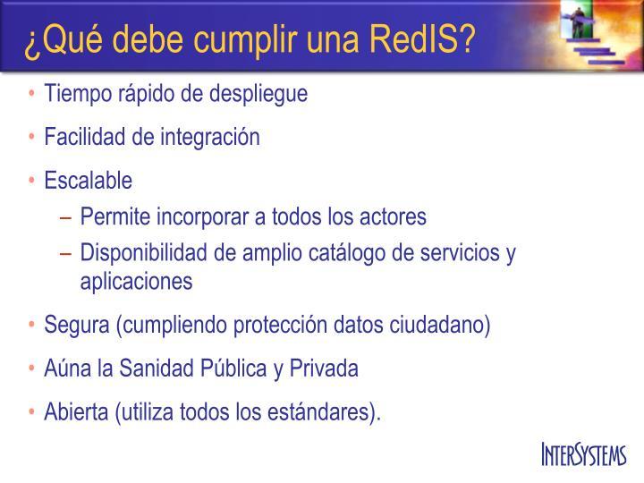 ¿Qué debe cumplir una RedIS?