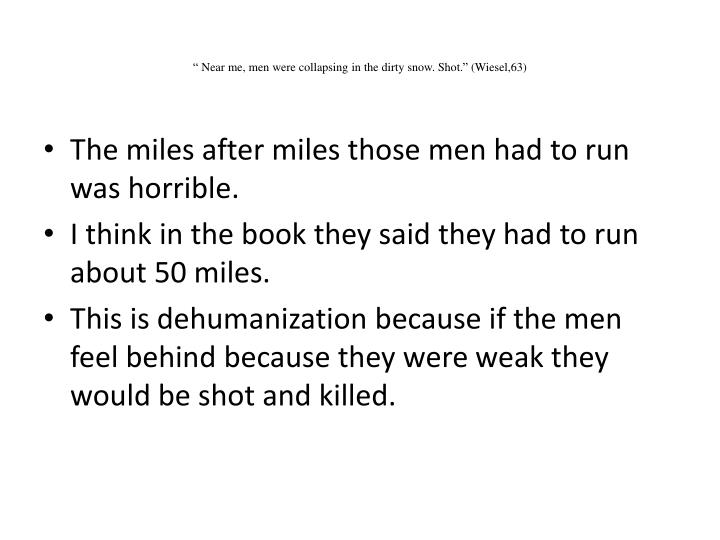 """"""" Near me, men were collapsing in the dirty snow. Shot."""" (Wiesel,63)"""