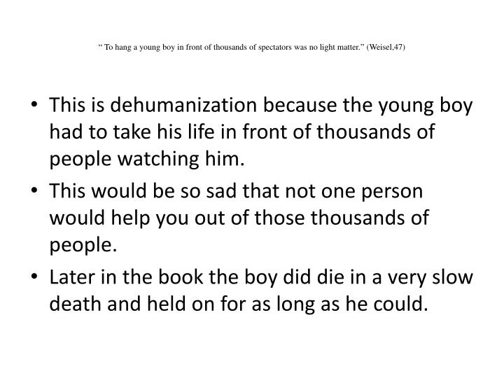 """"""" To hang a young boy in front of thousands of spectators was no light matter."""" (Weisel,47)"""