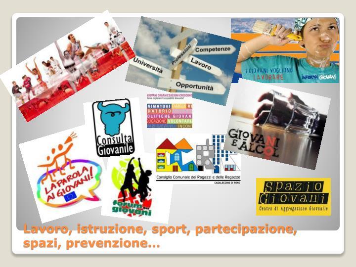 Lavoro, istruzione, sport, partecipazione, spazi,