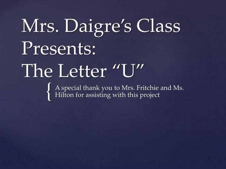 Mrs daigre s class presents the letter u
