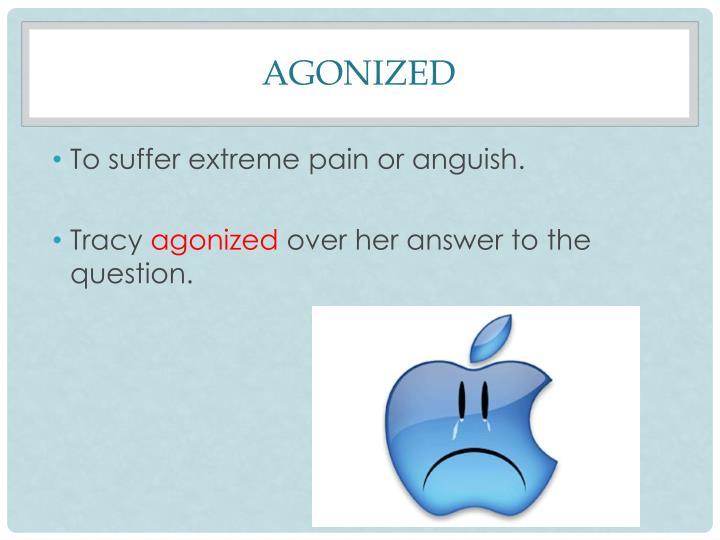 agonized