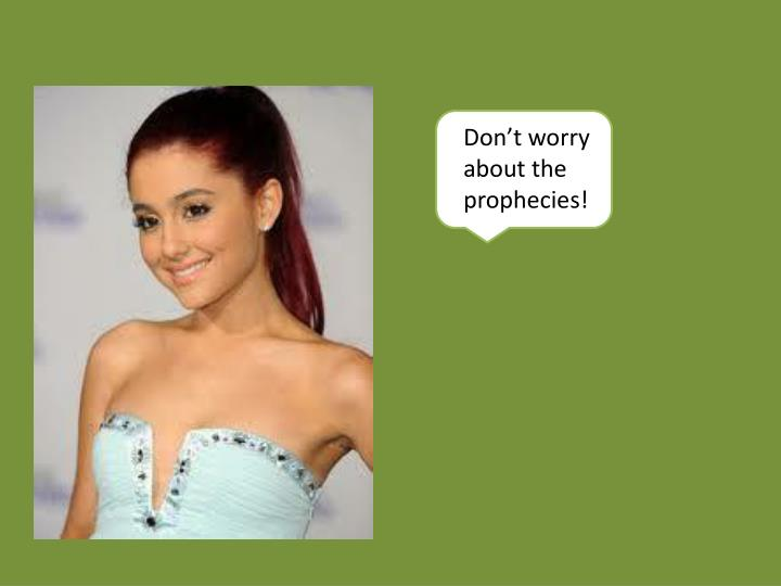 Don't worry about the prophecies!