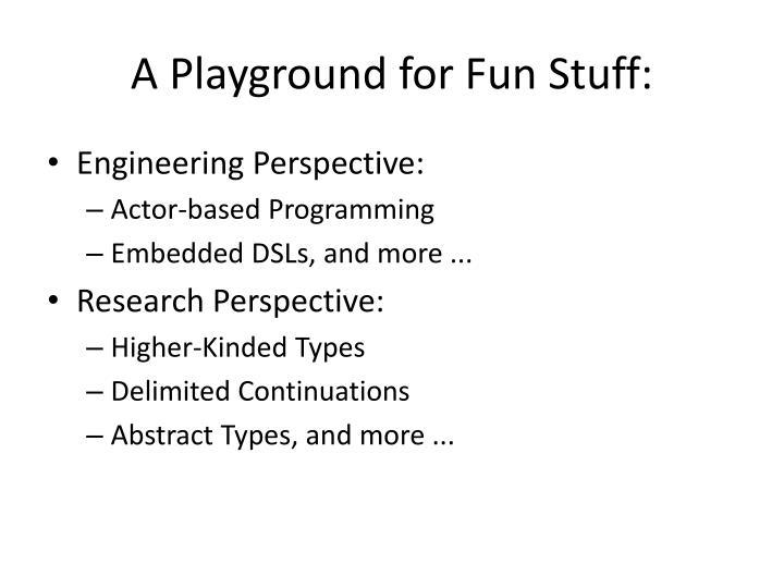 A Playground for Fun Stuff: