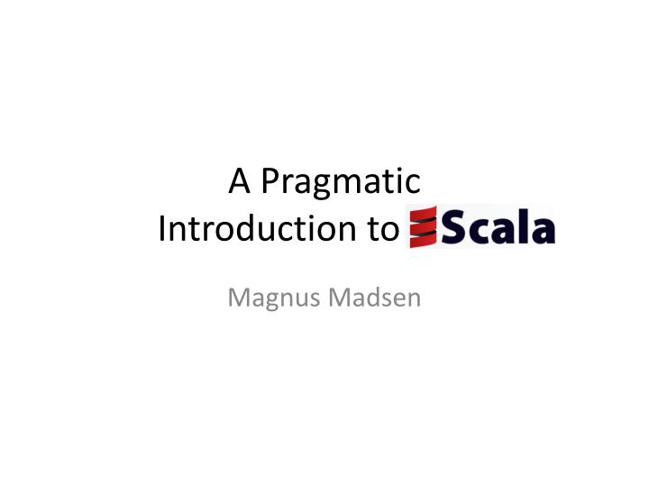 a pragmatic introduction to scala