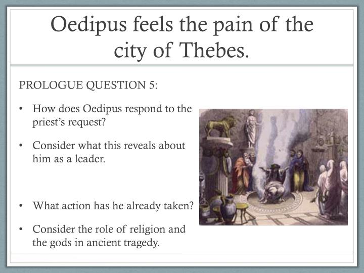 Oedipus feels the pain of the city of Thebes.