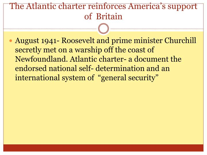 The Atlantic charter reinforces America's support of  Britain