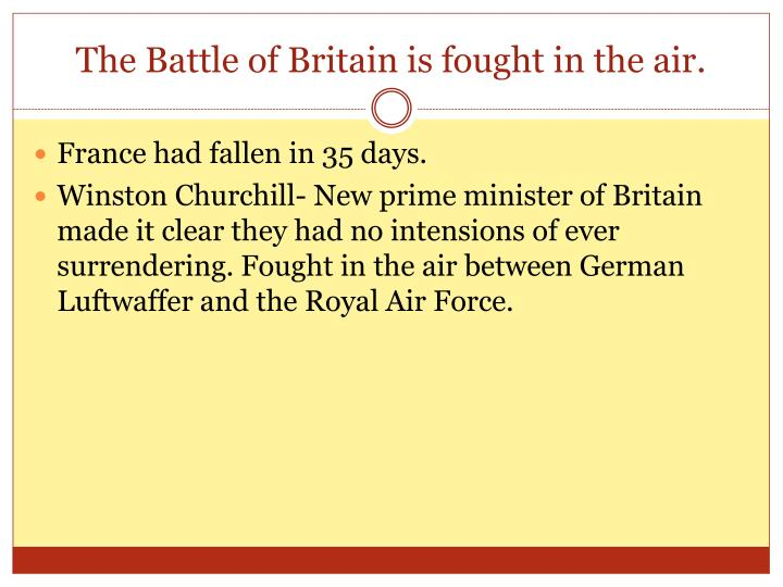 The Battle of Britain is fought in the air.