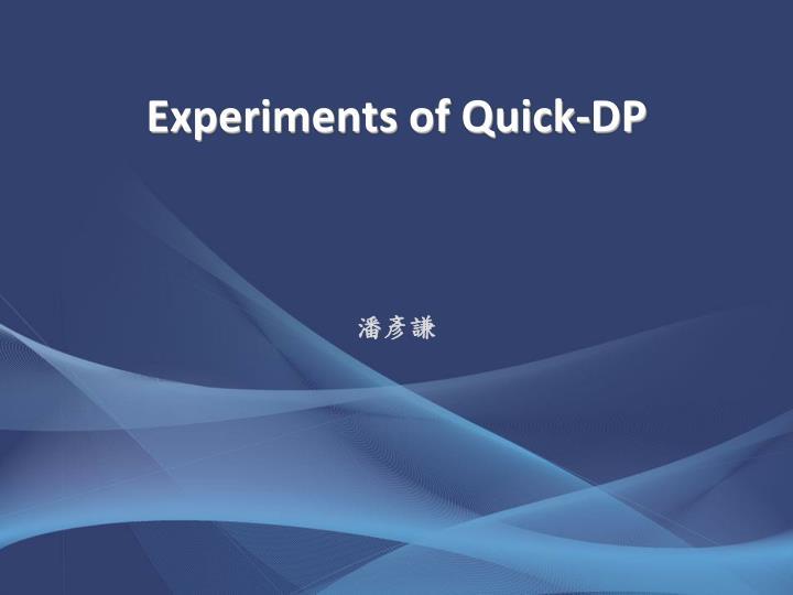 Experiments of Quick-DP