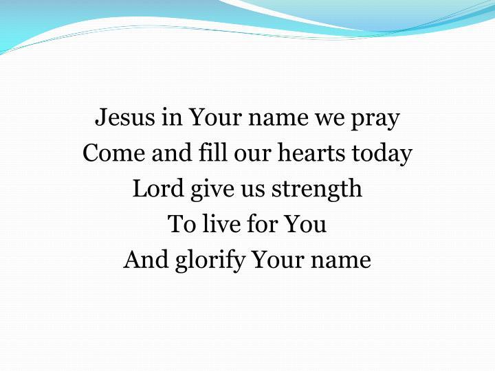 Jesus in Your name we pray