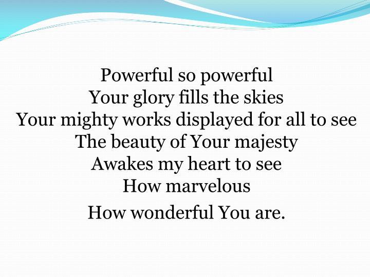 Powerful so powerful