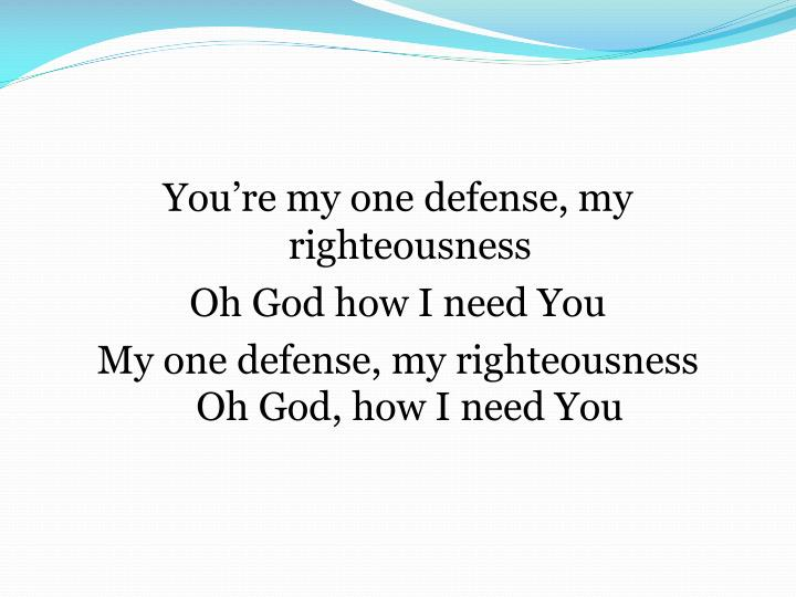 You're my one defense, my righteousness