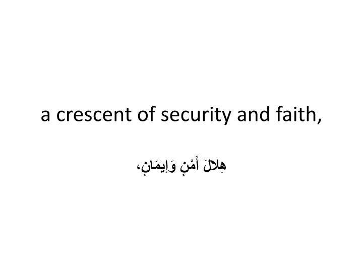 a crescent of security and faith,